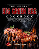 The Perfect Big Green Egg Cookbook Book PDF