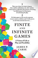 """""""Finite and Infinite Games"""" by James Carse"""