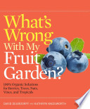 What's Wrong with My Fruit Garden?  : 100% Organic Solutions for Berries, Trees, Nuts, Vines, and Tropicals