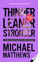 """Thinner Leaner Stronger: The Simple Science of Building the Ultimate Female Body"" by Michael Matthews"