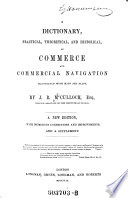 """""""A"""" Dictionary, Practical, Theoretical, and Historical, of Commerce and Commercial Navigation"""
