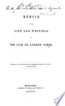 Memoir Of The Life And Writings Of The Late Dr Andrew Combe Reprinted With Additions From The Phrenological Journal Etc