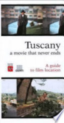 Tuscany A Movie That Never Ends A Guide To Film Location Book PDF