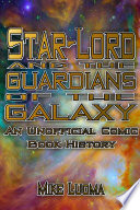 Star-Lord and the Guardians of the Galaxy: An Unofficial Comic Book History Online Book