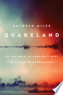 Quakeland : on the road to America's next devastating earthquake