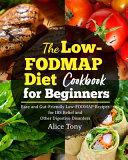 The Low FODMAP Diet Cookbook for Beginners Book