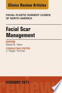 Facial Scar Management  An Issue of Facial Plastic Surgery Clinics of North America  E Book Book PDF