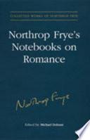 Northrop Frye S Notebooks On Romance
