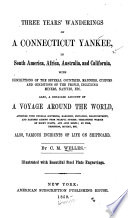Three Years  Wanderings of a Connecticut Yankee  in South America  Africa  Australia  and California