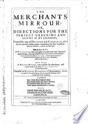 The Merchants Mirrour: Or, Directions for the Perfect Ordering and Keeping of His Accounts; Framed by Way of Debitor and Creditor, After the (so Tearmed) Italian Manner: Containing 250. Rare Questions, Whit Their Answers, in Forme of a Dialogue. ... Compiled by Richard Dafforne of Northampton, ..