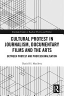 Cultural Protest in Journalism  Documentary Films and the Arts