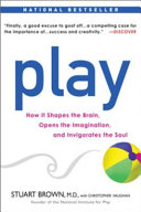 Play: How it Shapes the Brain, Opens the Imagination, and ...