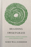 link to Braiding sweetgrass : indigenous wisdom, scientific knowledge, and the teachings of plants in the TCC library catalog