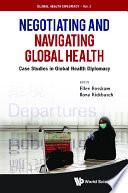 Negotiating And Navigating Global Health  Case Studies In Global Health Diplomacy