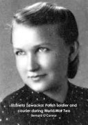 Elzbieta Zawacka  Polish soldier and courier during World War Two