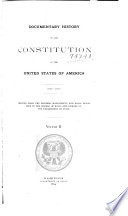Documentary History of the Constitution of the United States of America  1786 1870  pt  III  May  1894  The Constitution as signed in convention  proceedings in Congress  ratification  pt  IV  Sept  1894  The amendments