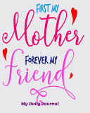 First My Mother Forever My Friend My Daily Journal