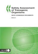 Harmonisation of Regulatory Oversight in Biotechnology Safety Assessment of Transgenic Organisms  Volume 2 OECD Consensus Documents