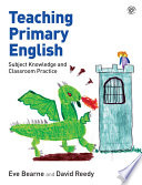 """""""Teaching Primary English: Subject Knowledge and Classroom Practice"""" by Eve Bearne, David Reedy"""
