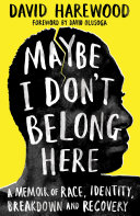 Maybe I Don t Belong Here  A Memoir of Race  Identity  Breakdown and Recovery