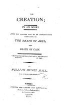 The Creation  in Six Books  After the Manner  and as an Introductory Companion to the Death of Abel  and The Death of Cain