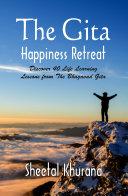 The Gita Happiness Retreat : Discover 40 Life Learning Lessons from The Bhagavad Gita [Pdf/ePub] eBook