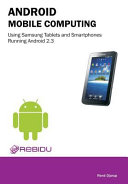 Android Mobile Computing Using Samsung Tablets and Smartphones Running Android 2 3