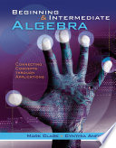 """Beginning and Intermediate Algebra: Connecting Concepts Through Applications"" by Mark Clark, Cynthia Anfinson"