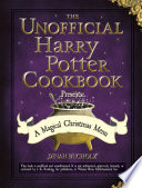 The Unofficial Harry Potter Cookbook Presents  A Magical Christmas Menu