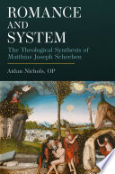 Romance And System The Theological Synthesis Of Matthias Joseph Scheeben