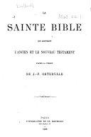 La Sainte Bible, qui contient l'Ancien et le Nouveau Testament. D'après la version de J.-F. Ostervald