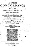 A Briefe Concordance to the Bible of the Last Translation ... Allowed by Authoritie to be Printed, and Bound with the Bible in All Volumes. [Compiled by John Downame.]