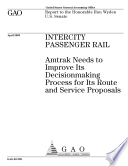Intercity Passenger Rail Amtrak Needs To Improve Its Decisionmaking Process For Its Route And Service Proposals