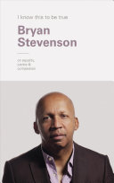 I Know This to be True  Bryan Stevenson