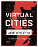 Virtual Cities: An Atlas & Exploration of Video Game Cities Book