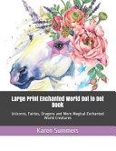 Large Print Enchanted World Dot to Dot Book  Unicorns  Fairies  Dragons and More Magical Enchanted World Creatures