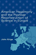 American Hegemony and the Postwar Reconstruction of Science in Europe