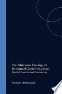 The Trinitarian Theology Of Dr Samuel Clarke 1675 1729