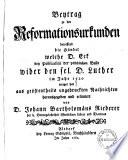 Beytrag zu den Reformationsurkunden betreffend die Händel, welche D. Eck bey Publication der päbstlichen Bulle wider den sel. D. Luther im Jahr 1520 erreget hat