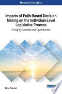 Impacts Of Faith Based Decision Making On The Individual Level Legislative Process Emerging Research And Opportunities