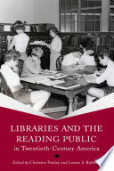 Libraries And The Reading Public In Twentieth Century America Book PDF