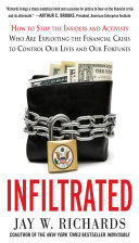 Infiltrated How To Stop The Insiders And Activists Who Are Exploiting The Financial Crisis To Control Our Lives And Our Fortunes Book PDF