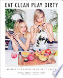 """Eat Clean, Play Dirty: Recipes for a Body and Life You Love by the Founders of Sakara Life"" by Danielle Duboise, Whitney Tingle"