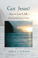 Got Jesus?---You've Got It All!---