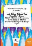 You re Nose Is in My Crotch  and Other Things You Shouldn t Know about Barefoot Contessa  How Easy Is That  Book