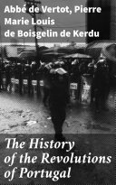 The History of the Revolutions of Portugal [Pdf/ePub] eBook