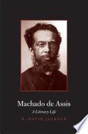 Machado de Assis : a literary life / K. David Jackson.