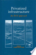 Privatized Infrastructure  : The Build Operate Transfer Approach