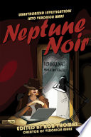 """""""Neptune Noir: Unauthorized Investigations into Veronica Mars"""" by Rob Thomas"""