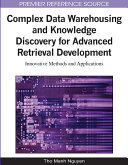 Complex Data Warehousing and Knowledge Discovery for Advanced Retrieval Development: Innovative Methods and Applications